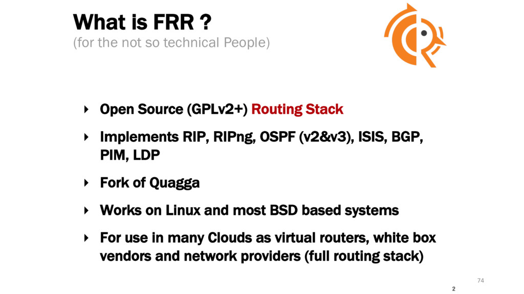 What is FRR ? ‣ Open Source (GPLv2+) Routing St...
