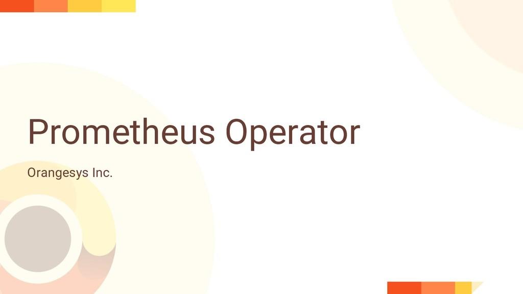 Prometheus Operator Orangesys Inc.