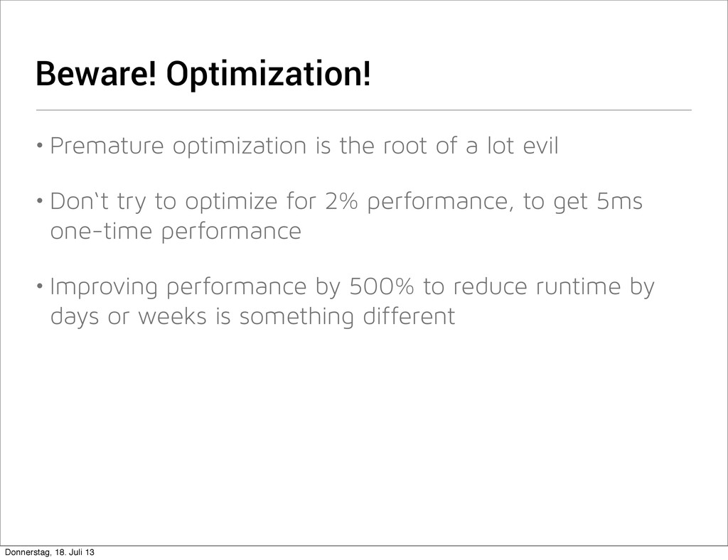 Beware! Optimization! • Premature optimization ...