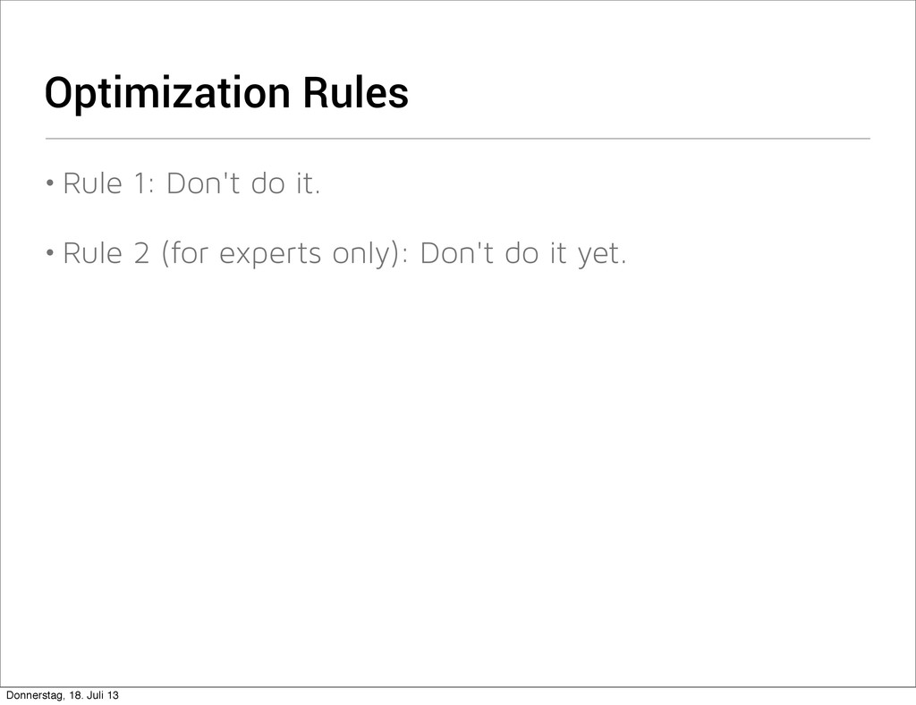 Optimization Rules • Rule 1: Don't do it. • Rul...