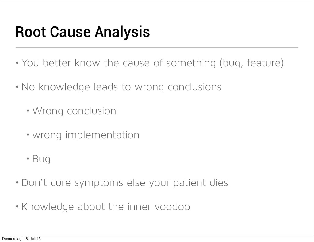 Root Cause Analysis • You better know the cause...