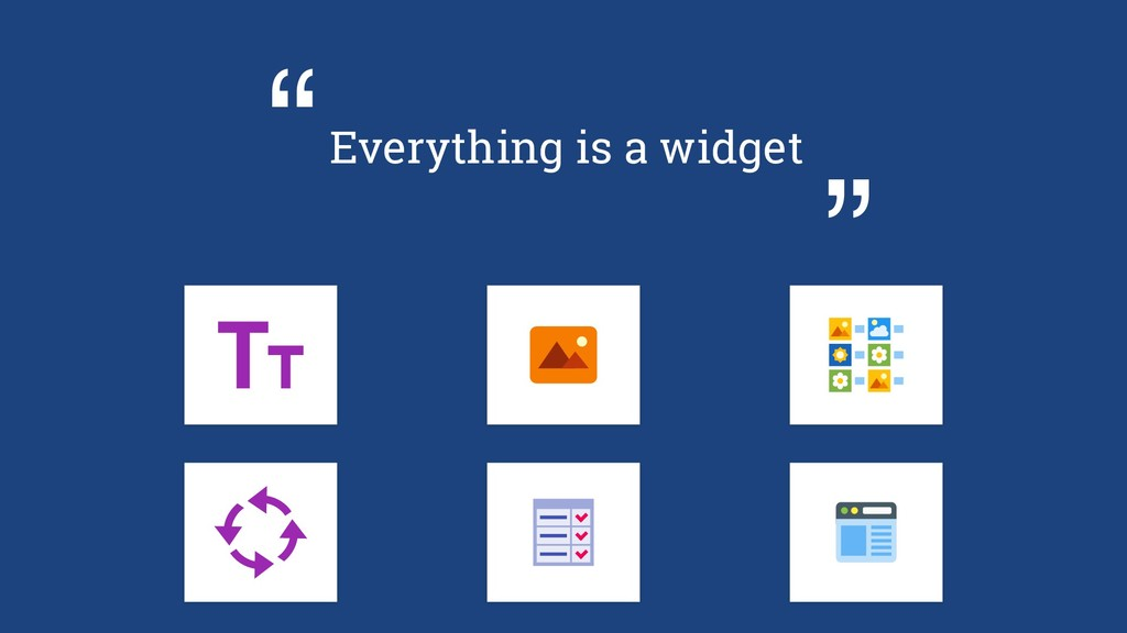 "Everything is a widget "" """