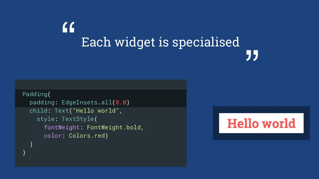 "Each widget is specialised "" "" Padding( padding..."