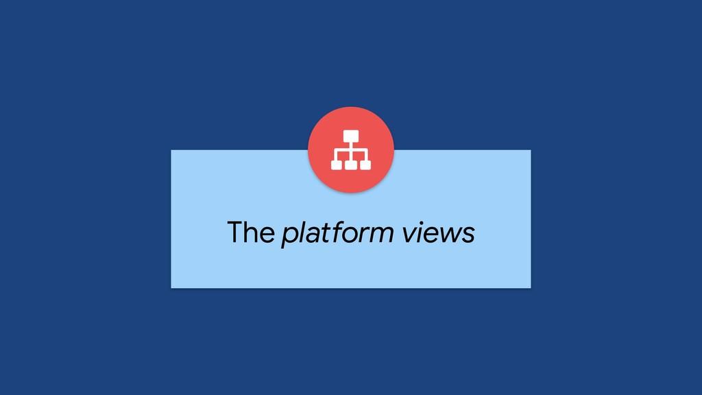 The platform views
