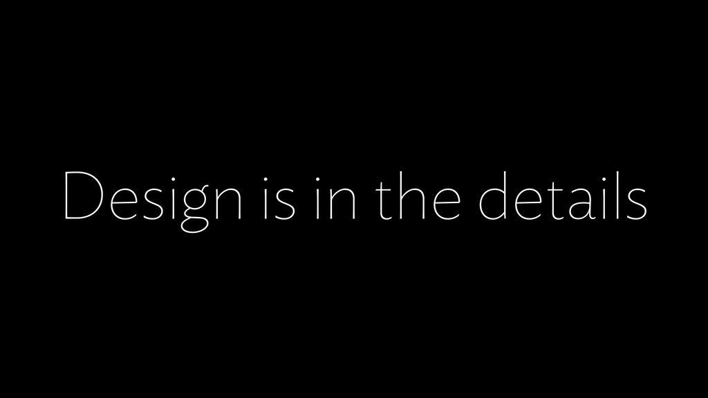 Design is in the details
