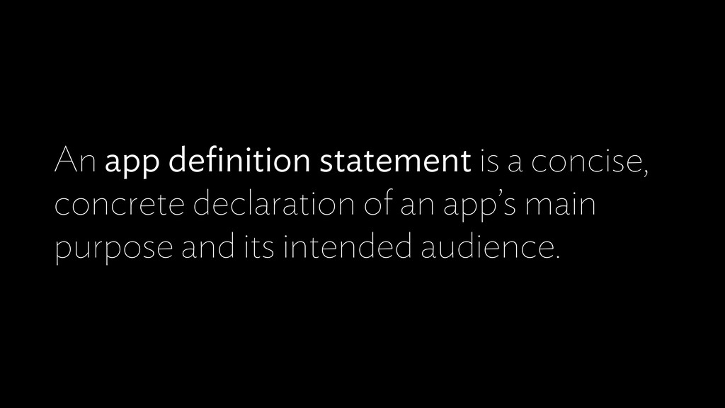 An app definition statement is a concise, concre...
