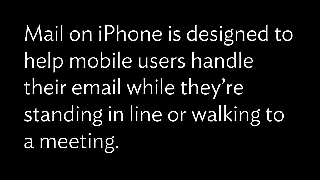 Mail on iPhone is designed to help mobile users...