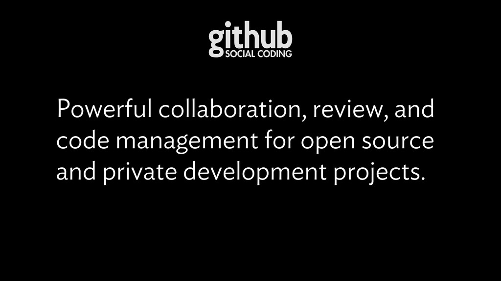 Powerful collaboration, review, and code manage...