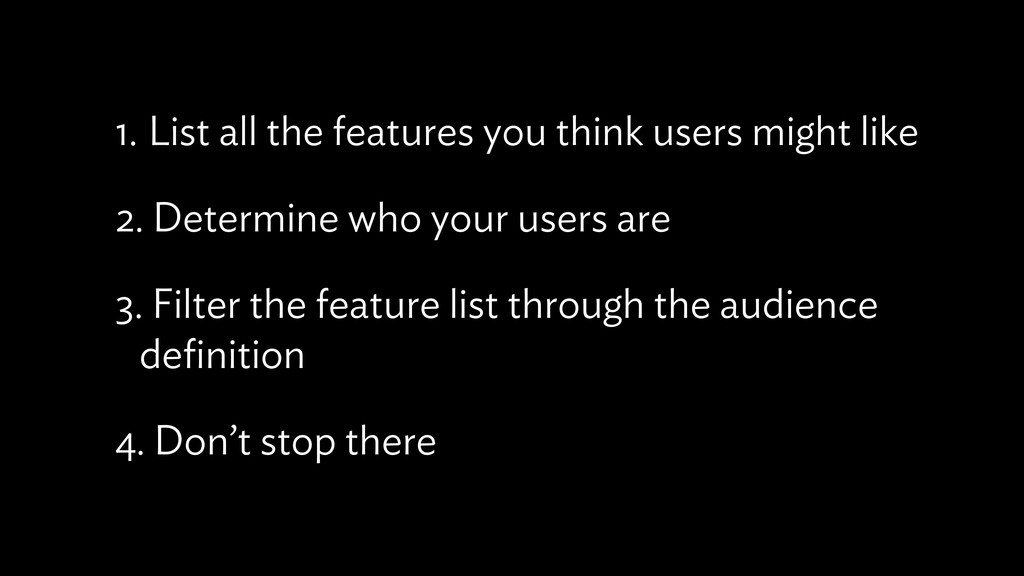 1. List all the features you think users might ...