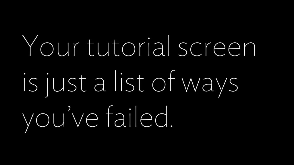 Your tutorial screen is just a list of ways you...