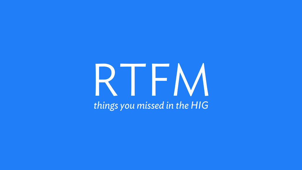 RTFM things you missed in the HIG