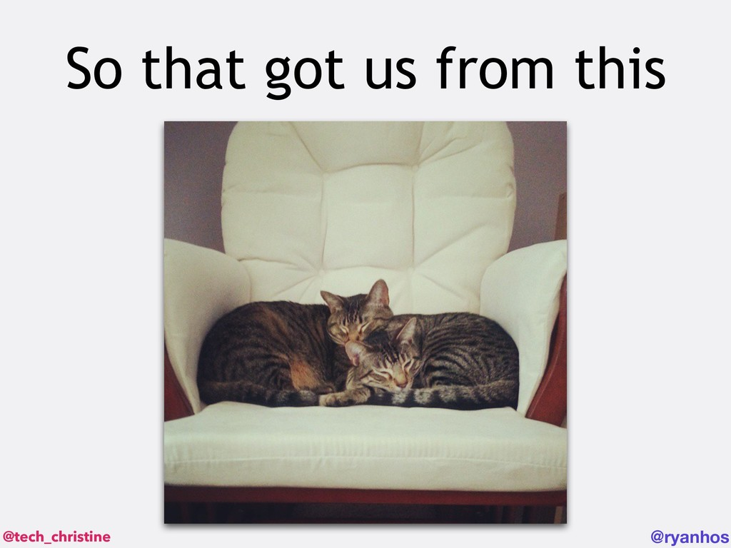 @tech_christine @ryanhos So that got us from th...