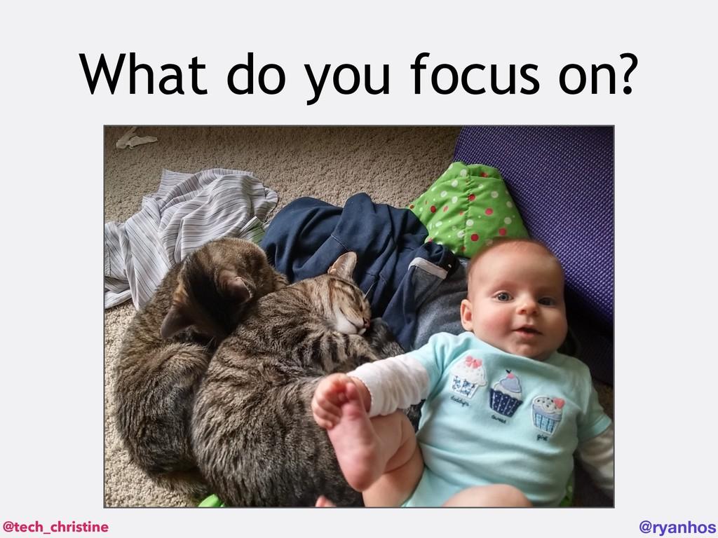 @tech_christine @ryanhos What do you focus on?