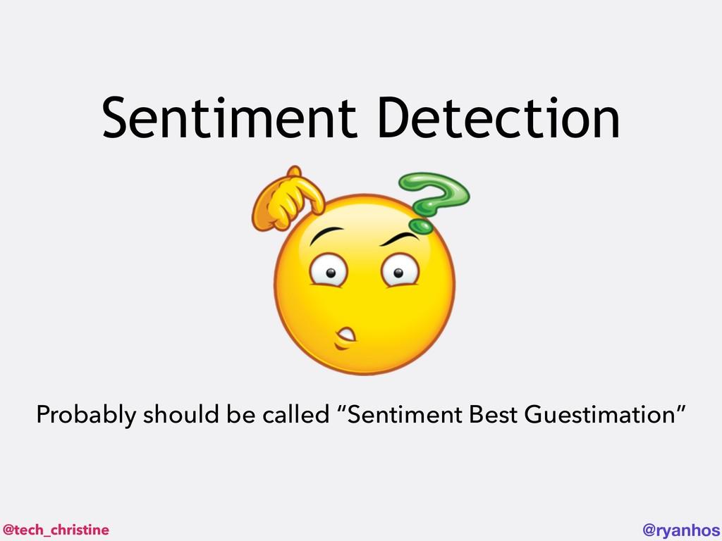 @tech_christine @ryanhos Sentiment Detection Pr...