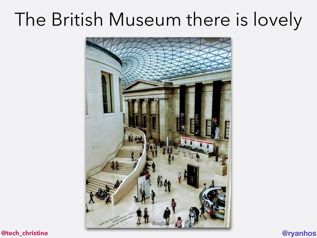 @tech_christine @ryanhos The British Museum the...