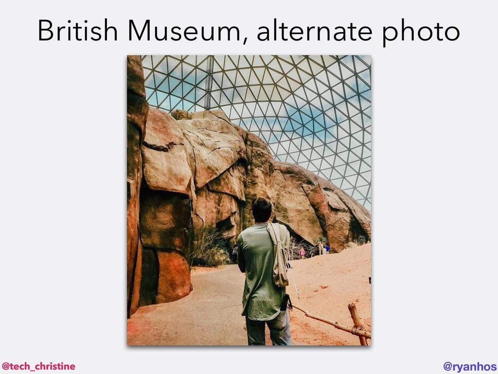 @tech_christine @ryanhos British Museum, altern...