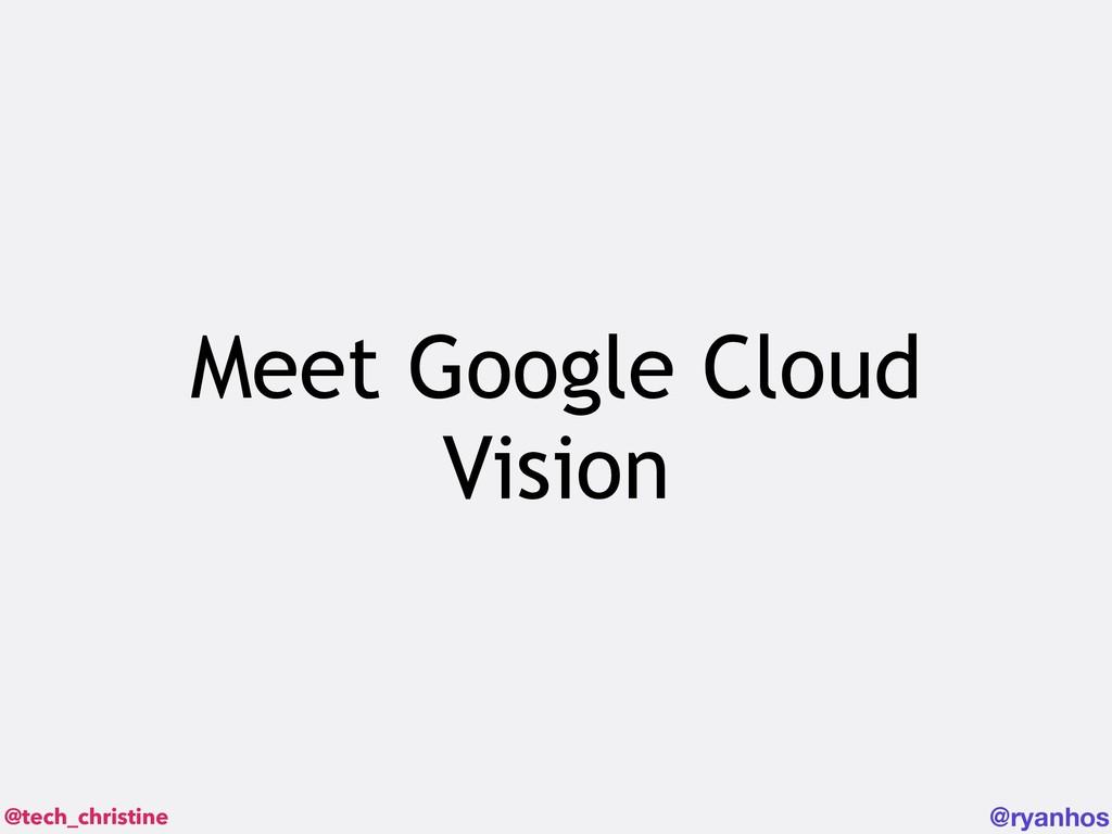 @tech_christine @ryanhos Meet Google Cloud Visi...