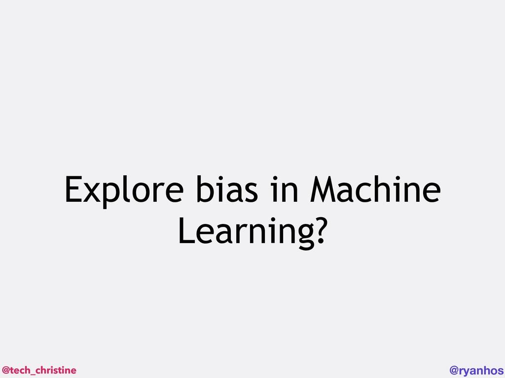@tech_christine @ryanhos Explore bias in Machin...