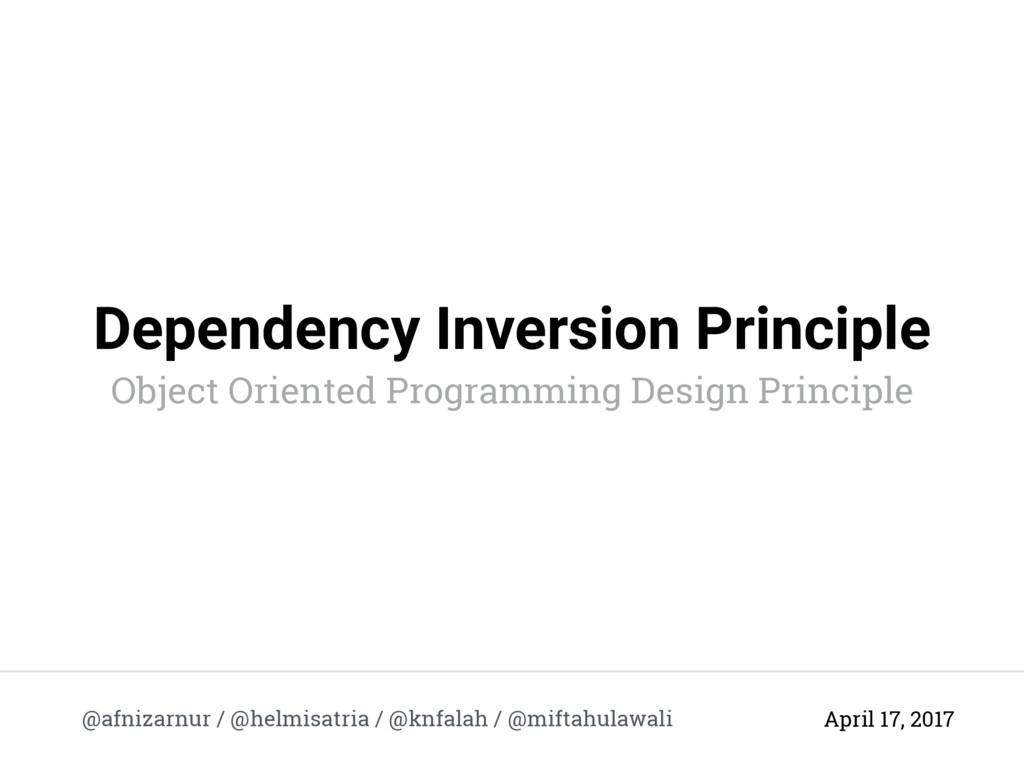 Dependency Inversion Principle @afnizarnur / @h...