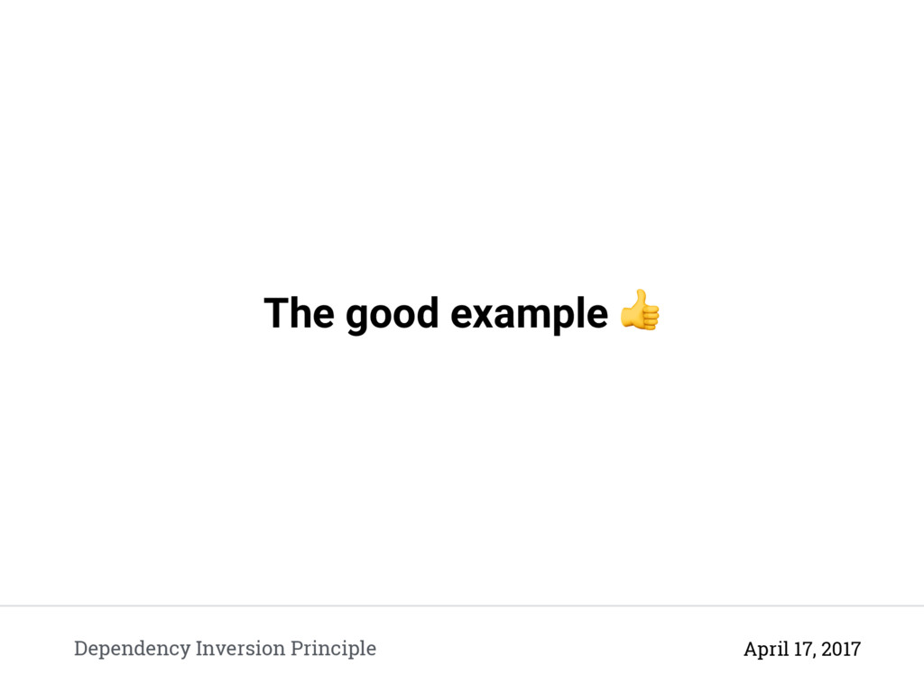 The good example  Dependency Inversion Principl...