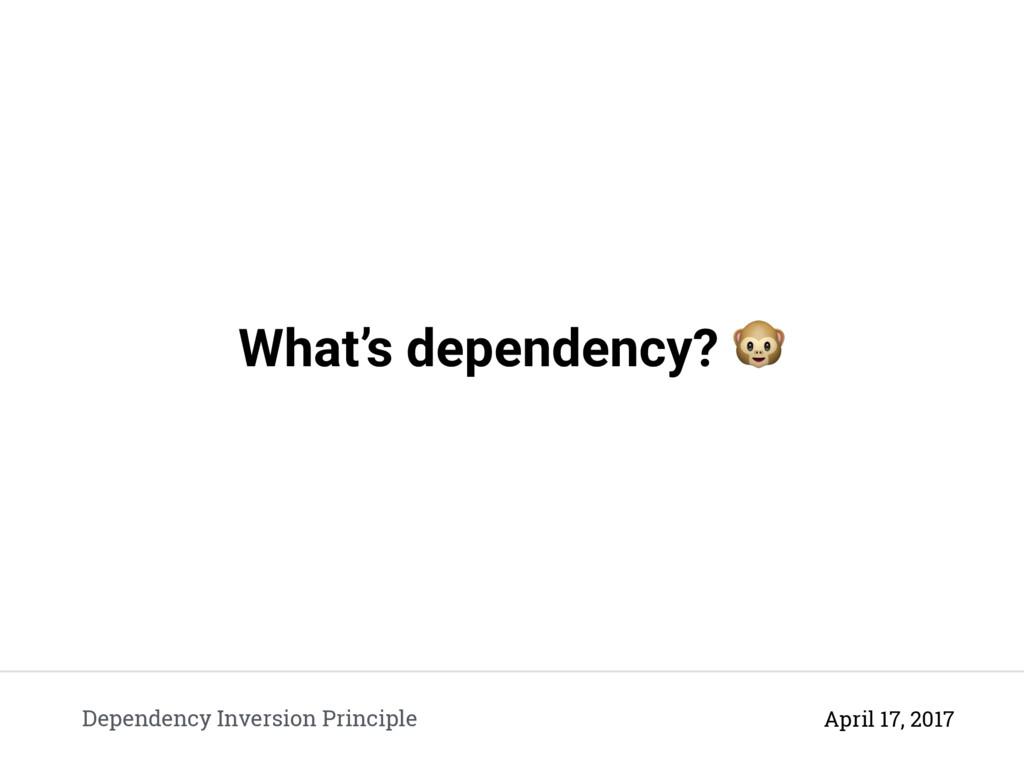 What's dependency?  Dependency Inversion Princi...