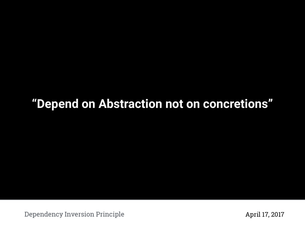 """""""Depend on Abstraction not on concretions"""" Depe..."""