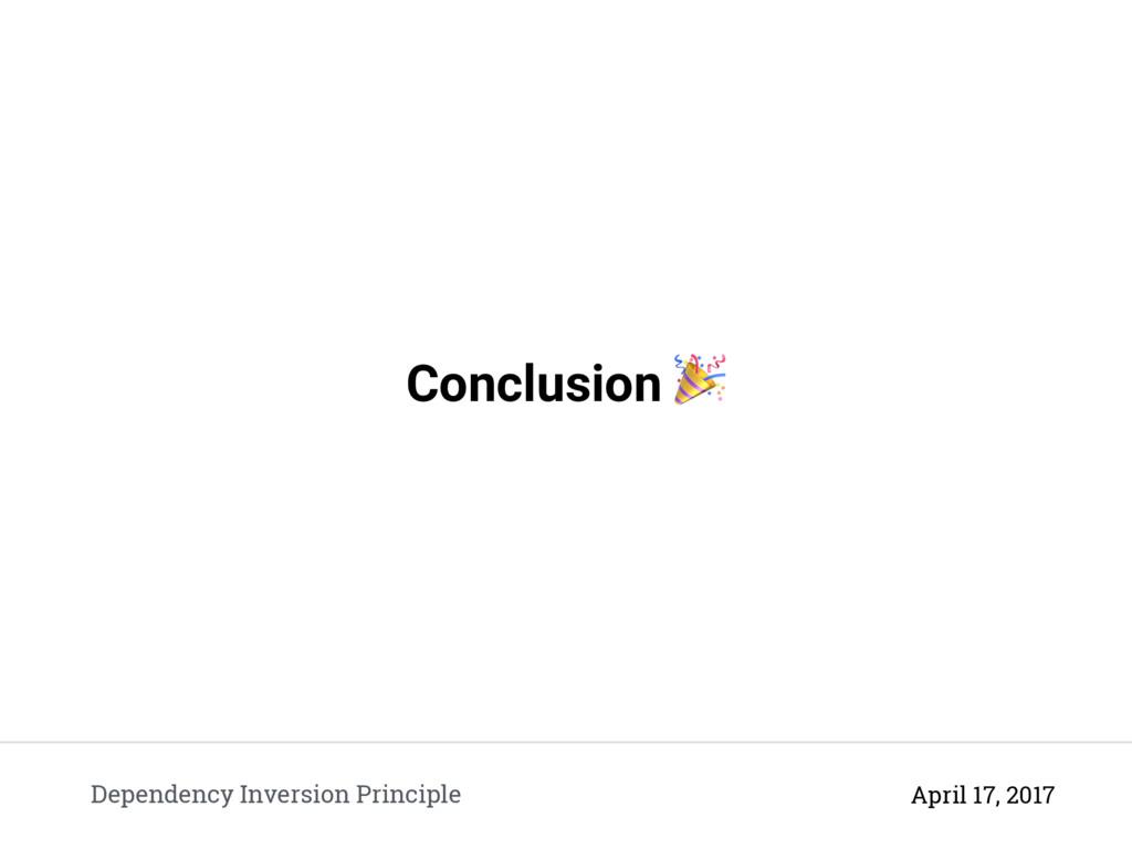 Conclusion  Dependency Inversion Principle Apri...