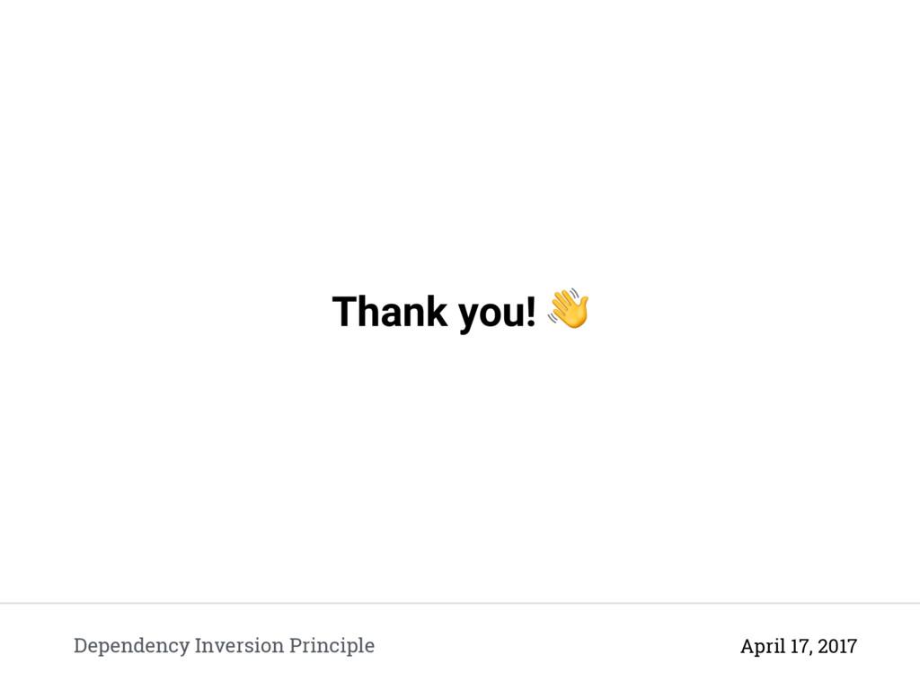 Thank you!  Dependency Inversion Principle Apri...