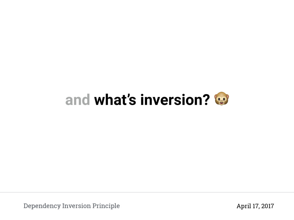 and what's inversion?  Dependency Inversion Pri...