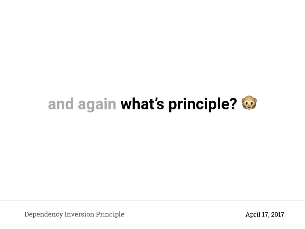 and again what's principle?  Dependency Inversi...