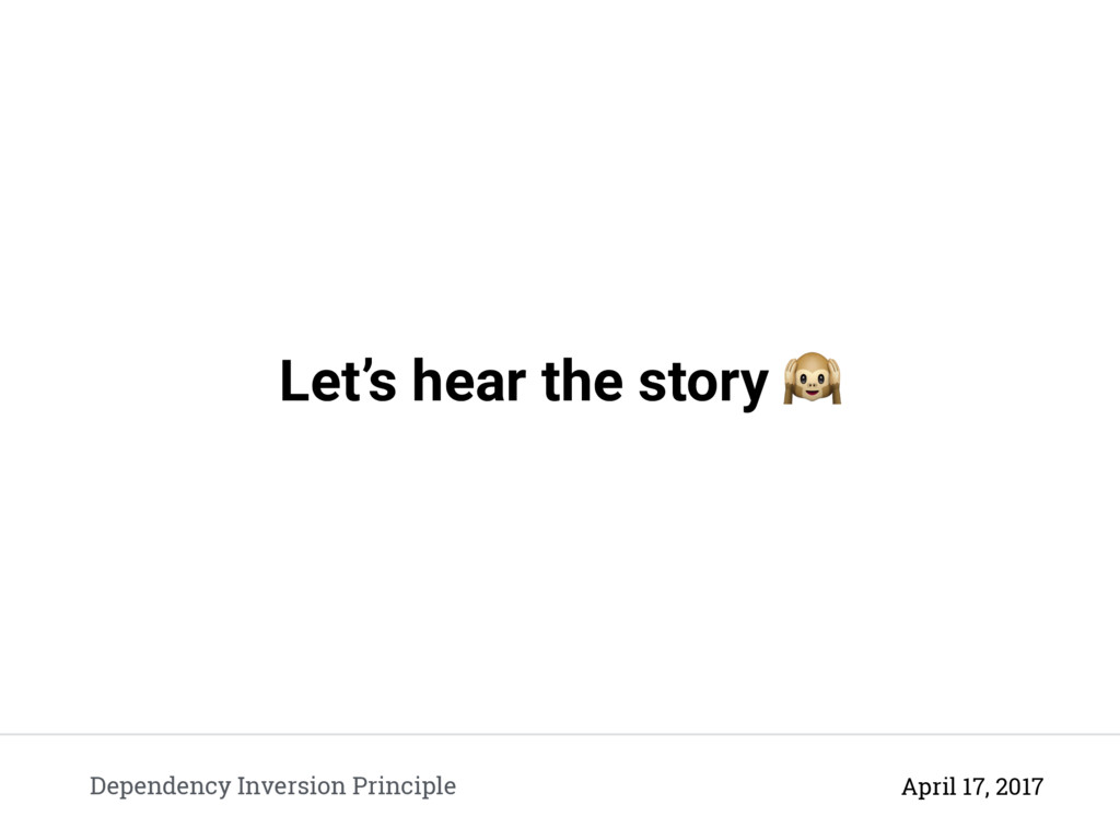 Let's hear the story  Dependency Inversion Prin...