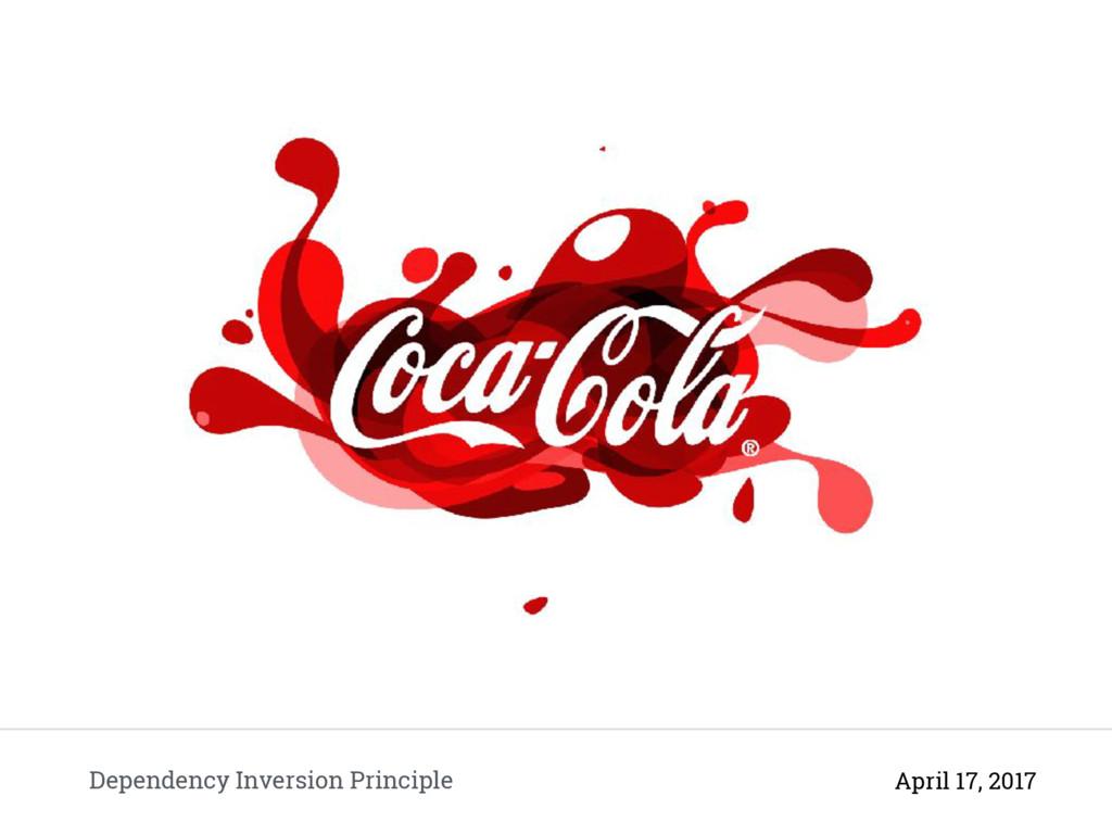 Dependency Inversion Principle April 17, 2017