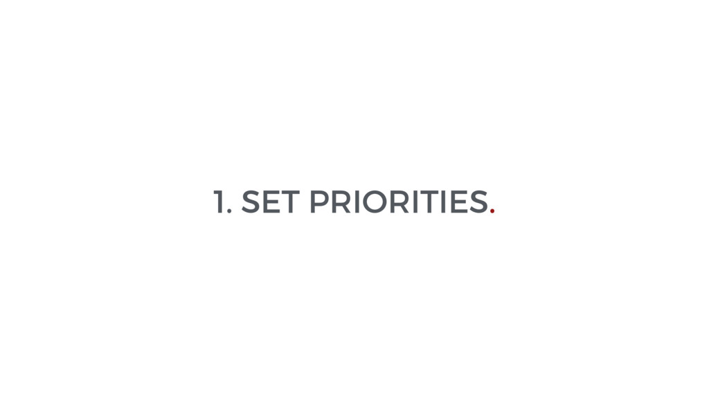 1. SET PRIORITIES.