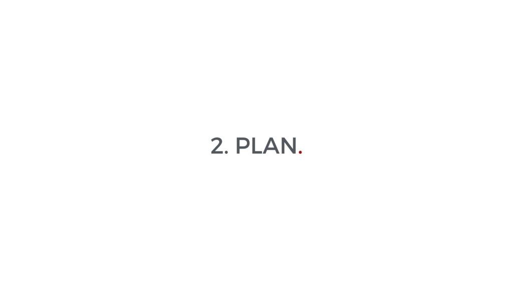 2. PLAN.