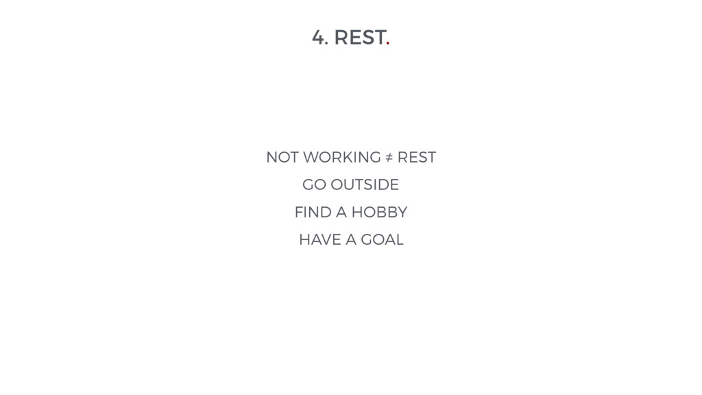 4. REST. NOT WORKING ≠ REST GO OUTSIDE FIND A H...