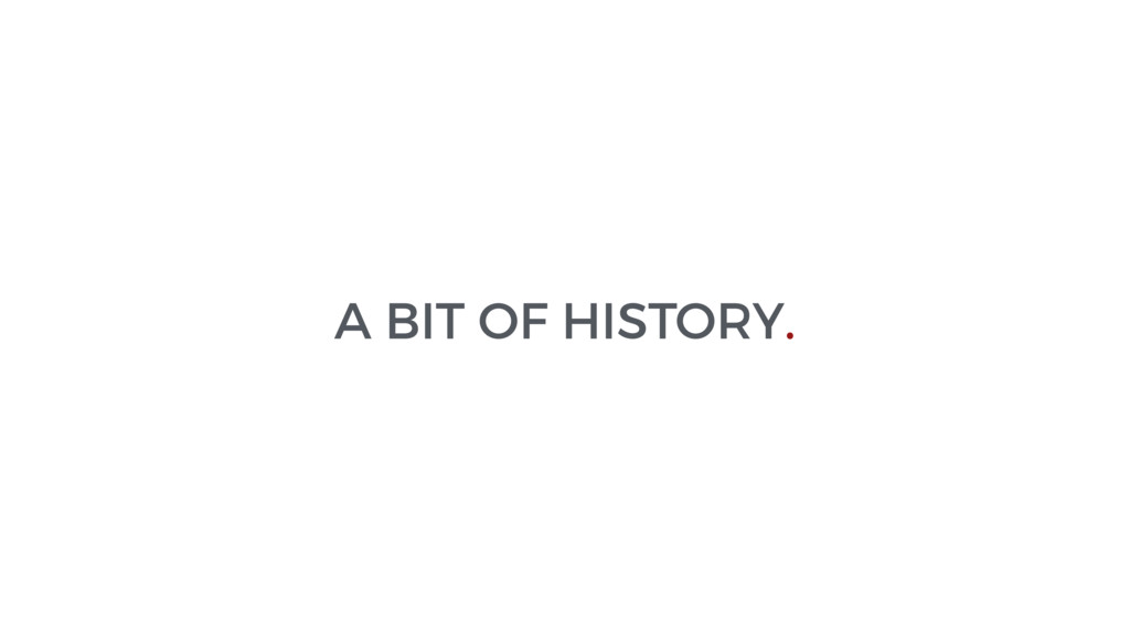 A BIT OF HISTORY.