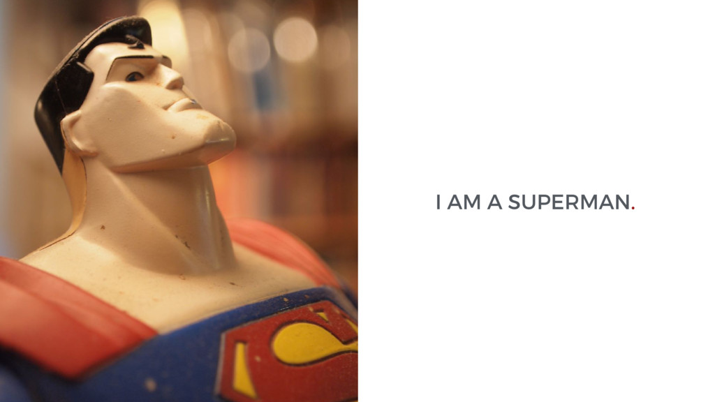 I AM A SUPERMAN.