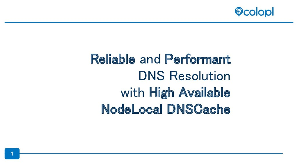 1 Reliable and Performant DNS Resolution with...