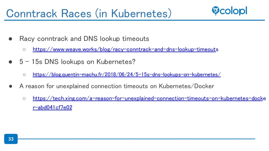 33 ● Racy conntrack and DNS lookup timeouts