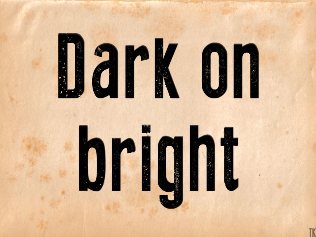 Dark on bright K TK