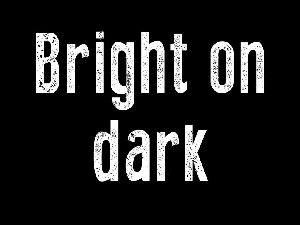 Bright on dark K