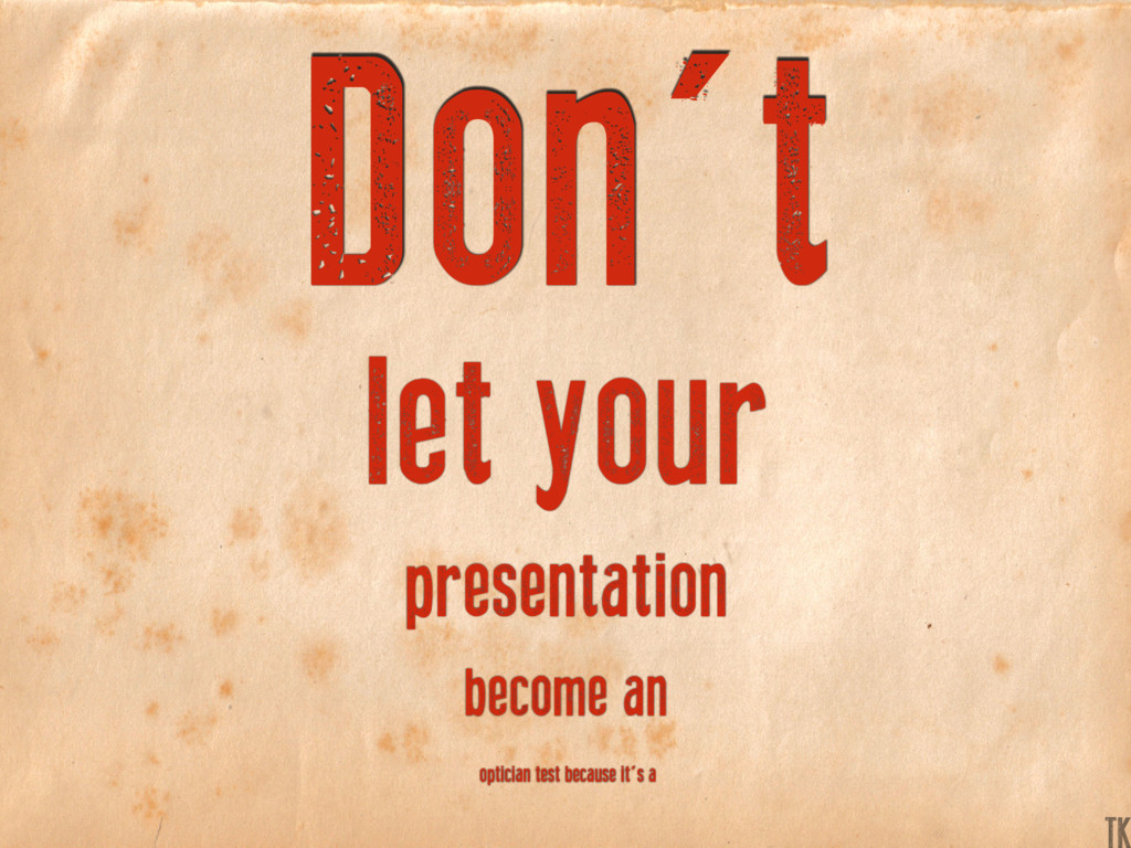 Don't let your presentation become an optician ...