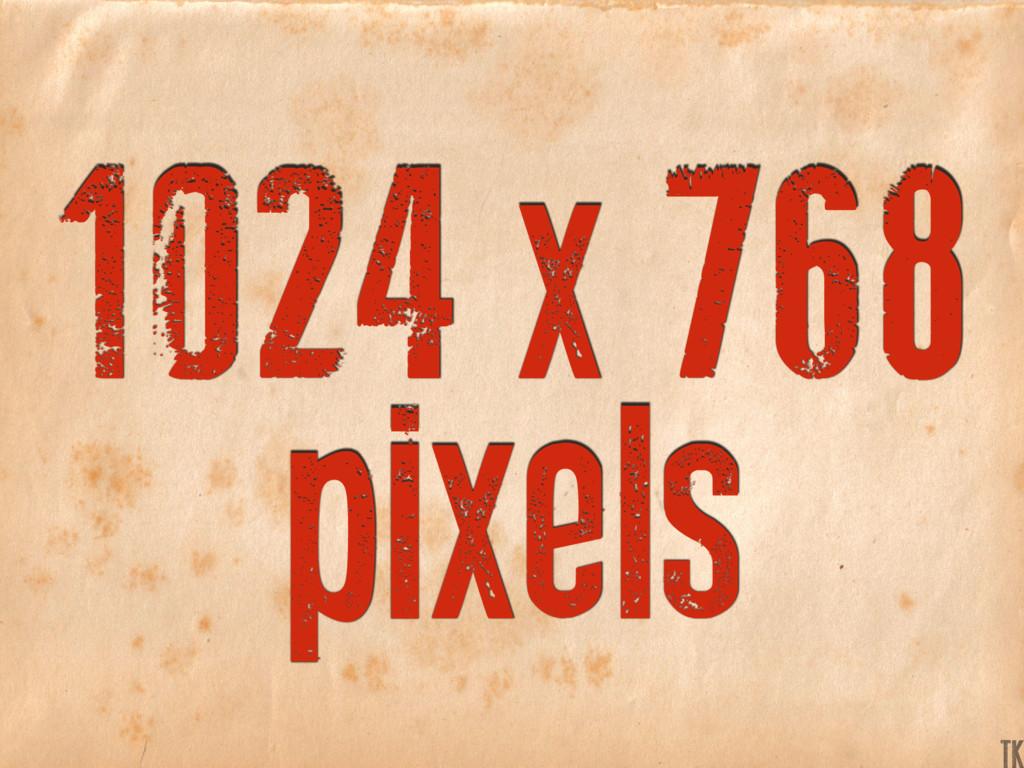 1024 x 768 pixels K TK