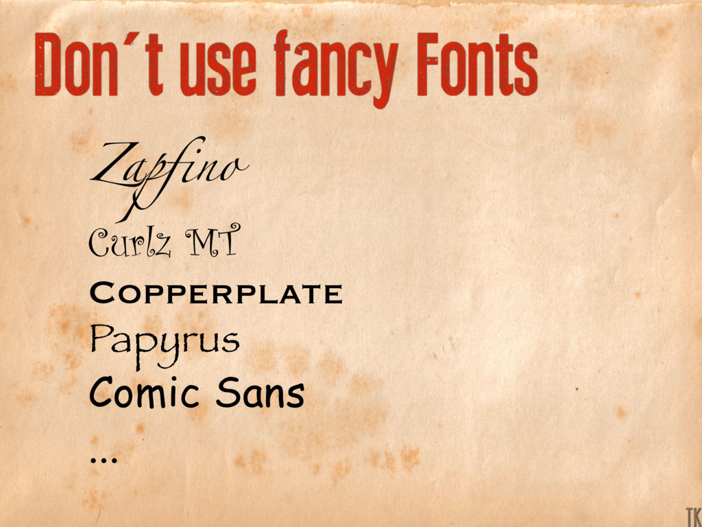 Don't use fancy Fonts Zapfino Curlz MT Copperpl...