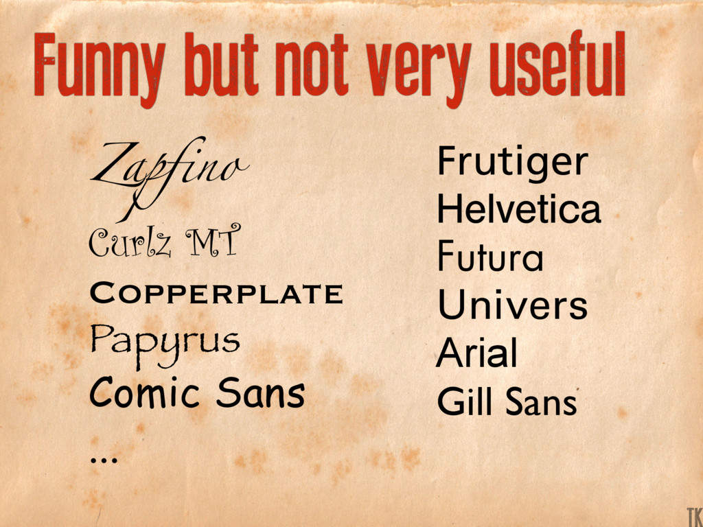 Funny but not very useful Zapfino Curlz MT Copp...