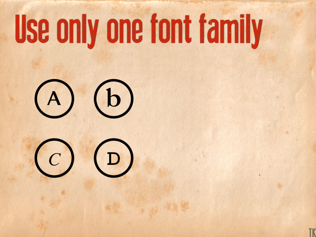 Use only one font family C D A b K TK