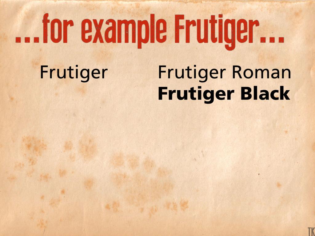...for example Frutiger... Frutiger Frutiger Ro...