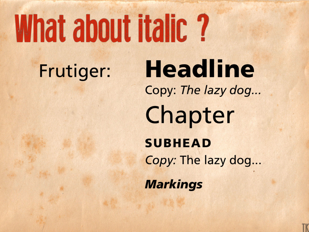 What about italic ? Frutiger: Headline Copy: Th...