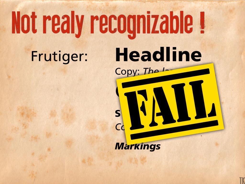 Not realy recognizable ! Frutiger: Headline Cop...