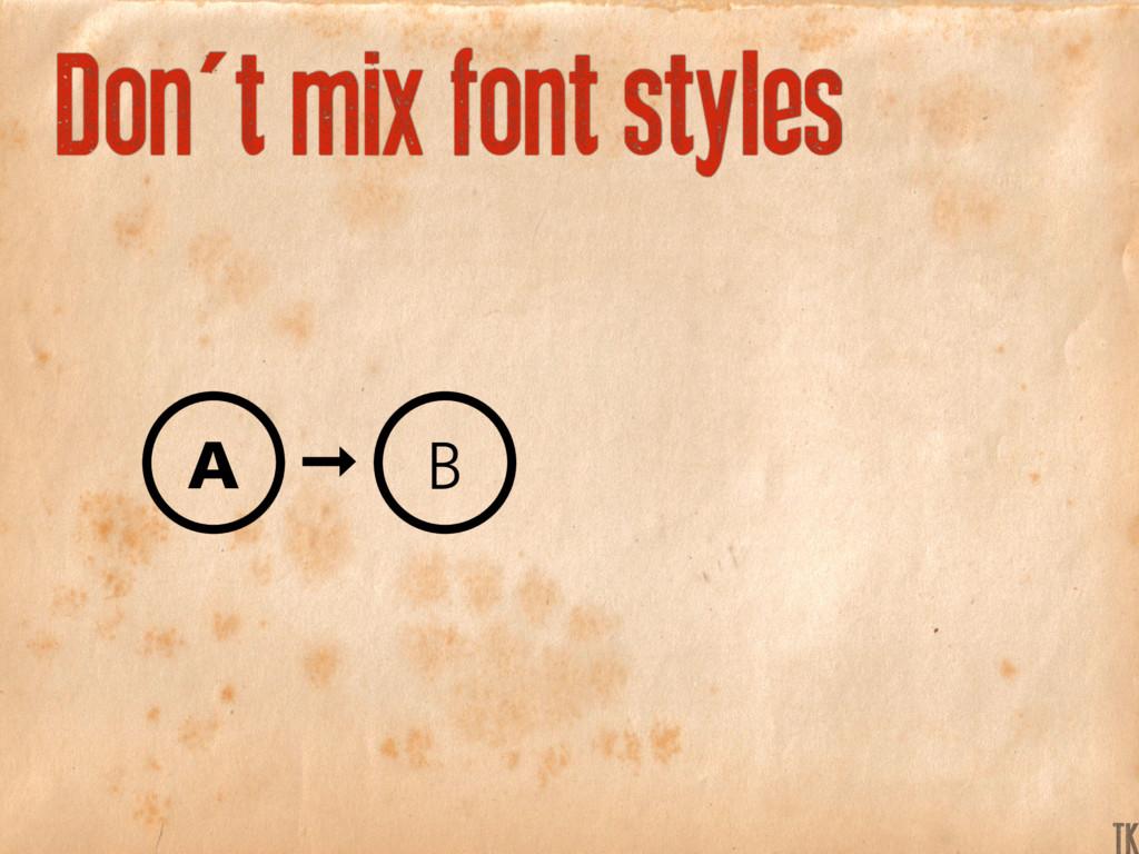 Don't mix font styles A B TK